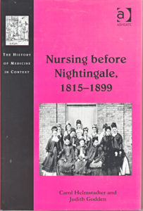 Nursing before Nightingale, 1815–1899 By Carol Helmstadter, Judith Godden